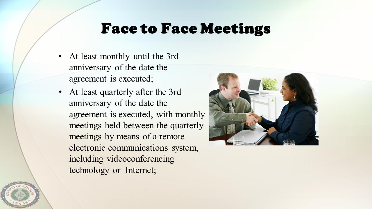 Face to Face Meetings At least monthly until the 3rd anniversary of the date the agreement is executed;