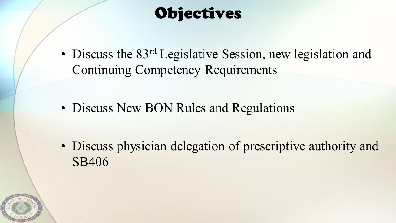Objectives Discuss the 83rd Legislative Session, new legislation and Continuing Competency Requirements.