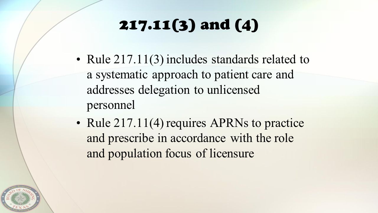 217.11(3) and (4) Rule 217.11(3) includes standards related to a systematic approach to patient care and addresses delegation to unlicensed personnel.