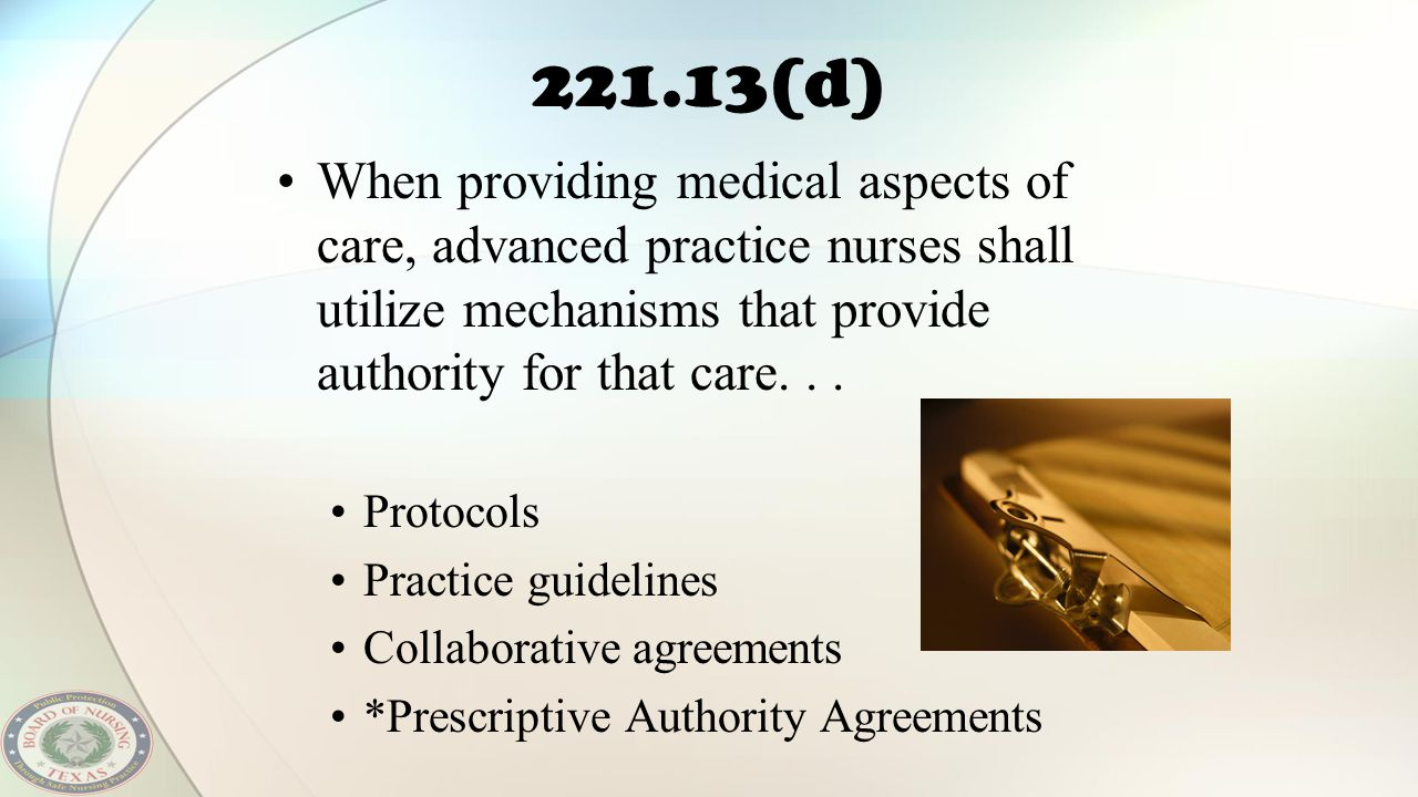 221.13(d) When providing medical aspects of care, advanced practice nurses shall utilize mechanisms that provide authority for that care. . .