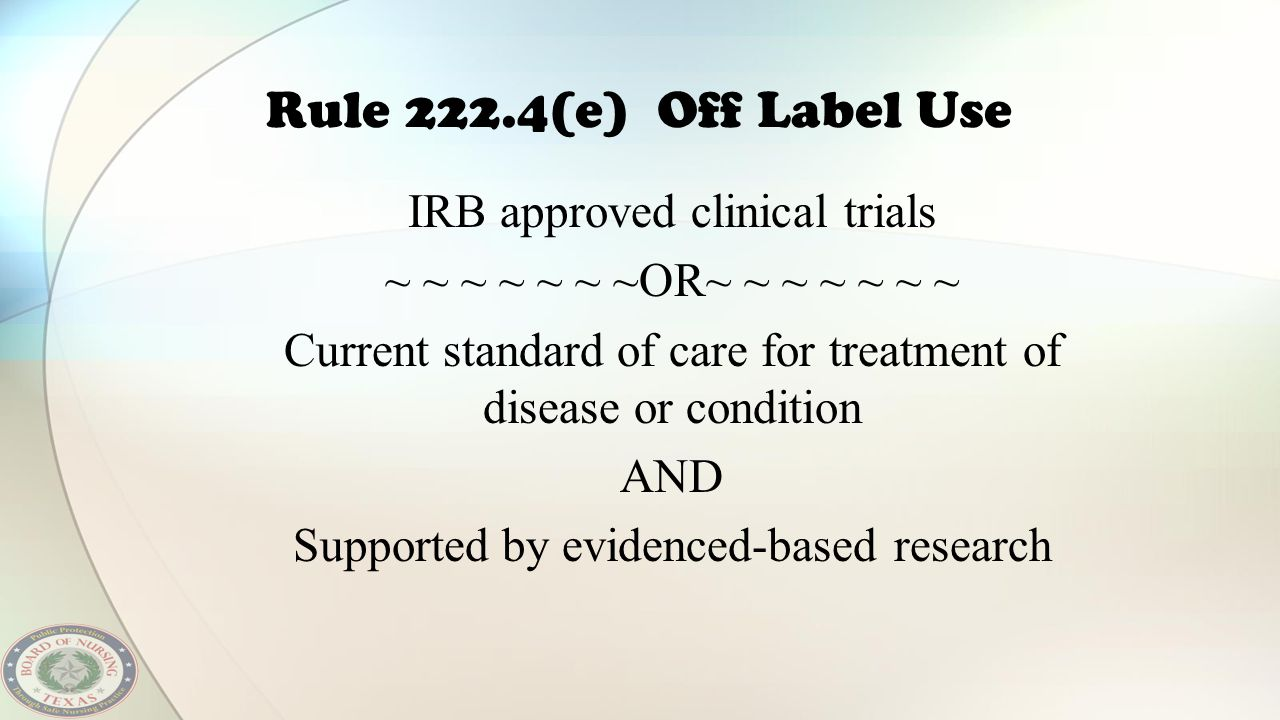 Rule 222.4(e) Off Label Use IRB approved clinical trials