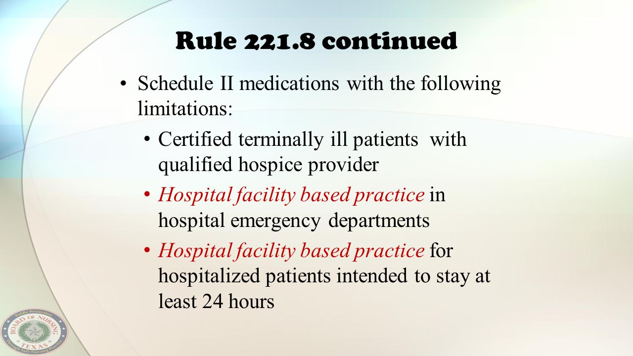 Rule 221.8 continued Schedule II medications with the following limitations: Certified terminally ill patients with qualified hospice provider.