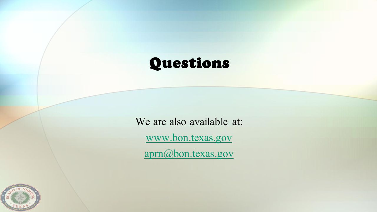 We are also available at: www.bon.texas.gov aprn@bon.texas.gov