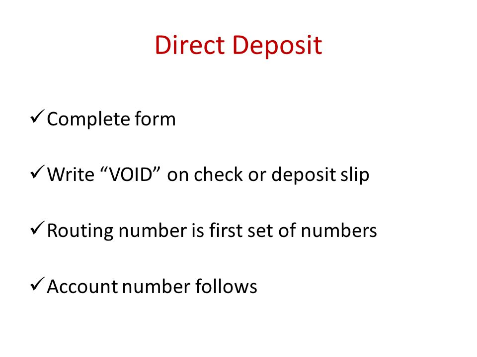 Direct Deposit Complete form Write VOID on check or deposit slip