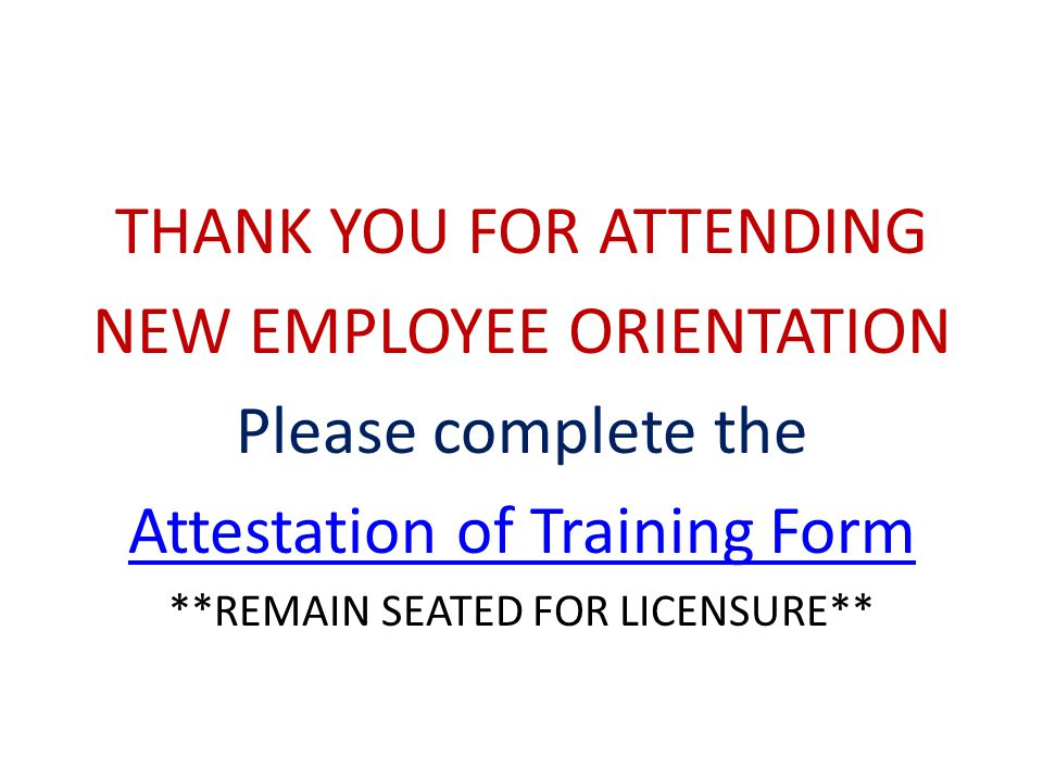 THANK YOU FOR ATTENDING NEW EMPLOYEE ORIENTATION Please complete the
