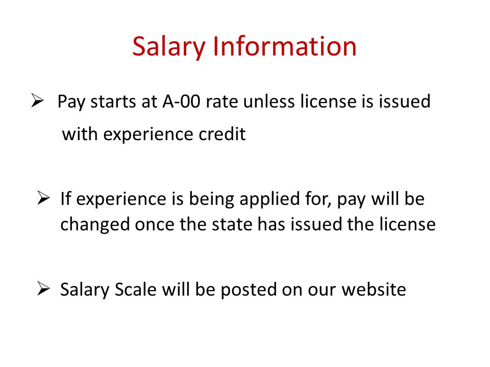 Salary Information Pay starts at A-00 rate unless license is issued