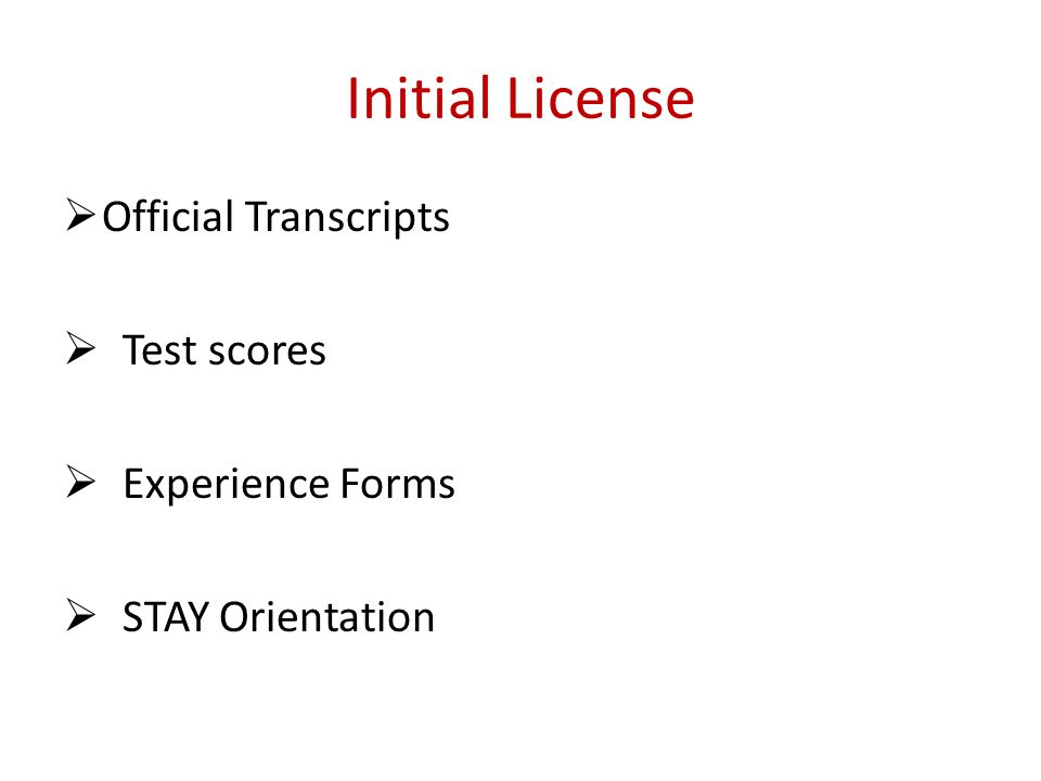 Initial License Official Transcripts Test scores Experience Forms