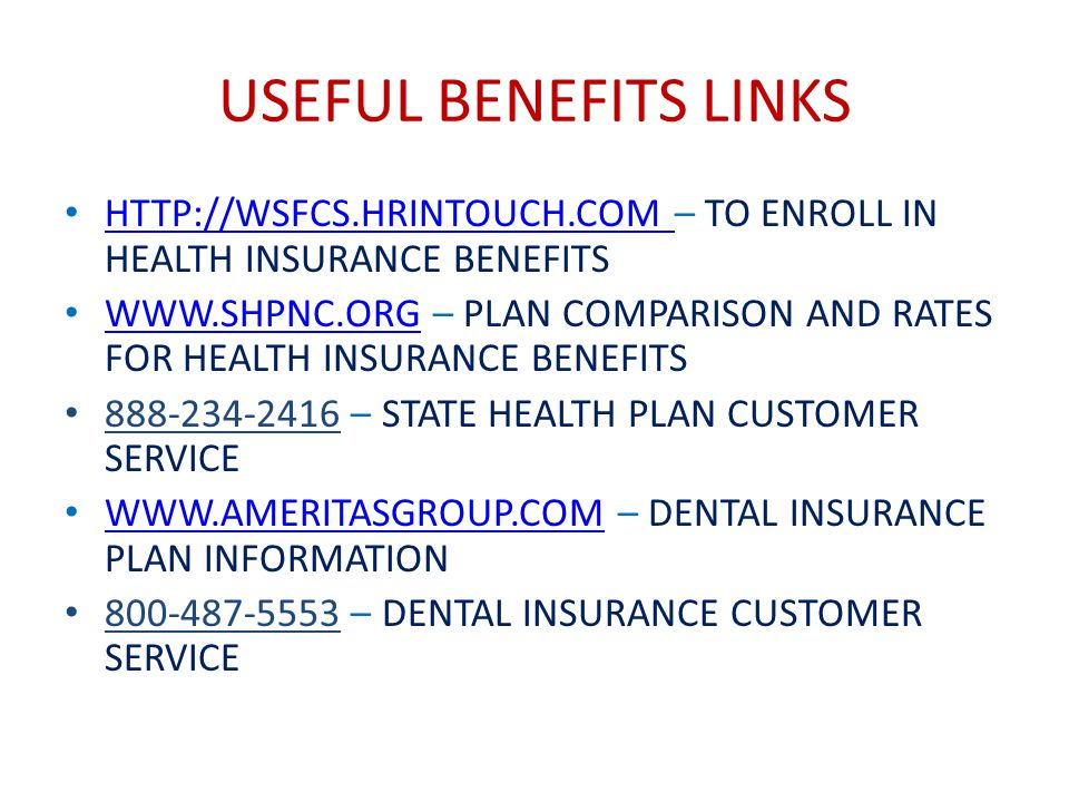 USEFUL BENEFITS LINKS HTTP://WSFCS.HRINTOUCH.COM – TO ENROLL IN HEALTH INSURANCE BENEFITS.