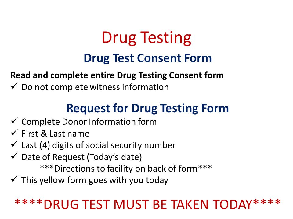 Drug Testing ****DRUG TEST MUST BE TAKEN TODAY****