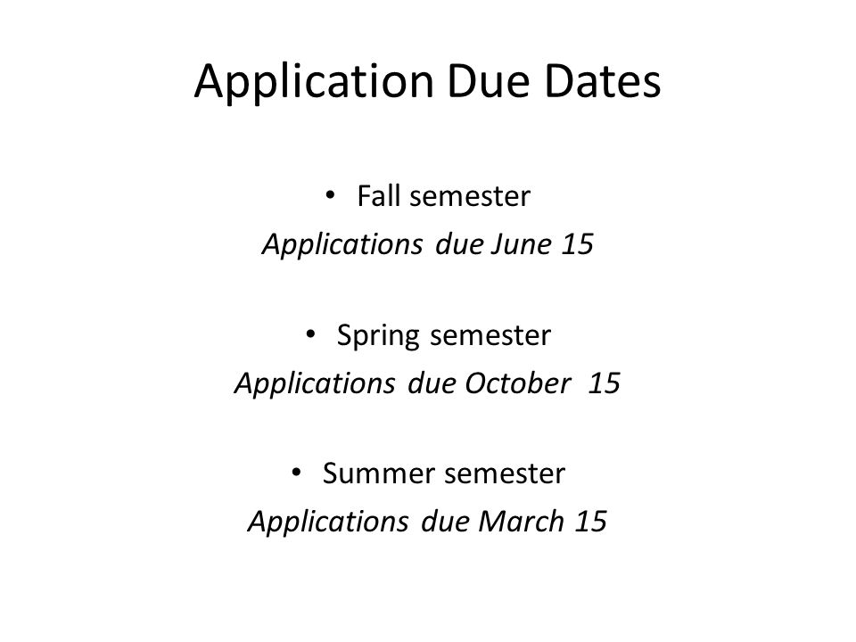 Application Due Dates Fall semester Applications due June 15