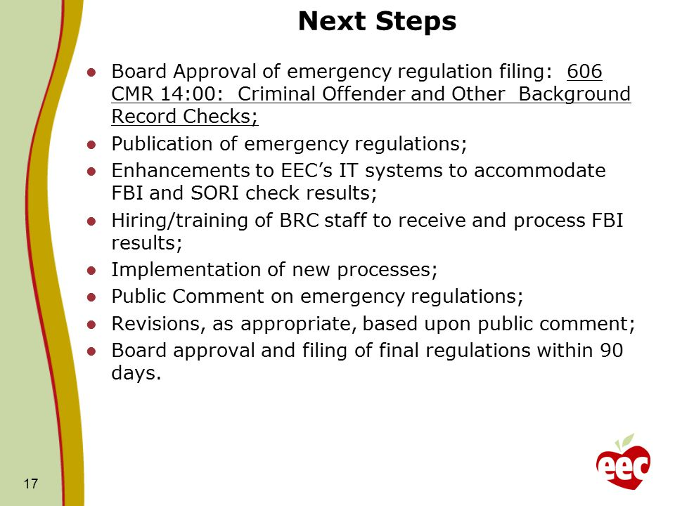 Next Steps Board Approval of emergency regulation filing: 606 CMR 14:00: Criminal Offender and Other Background Record Checks;