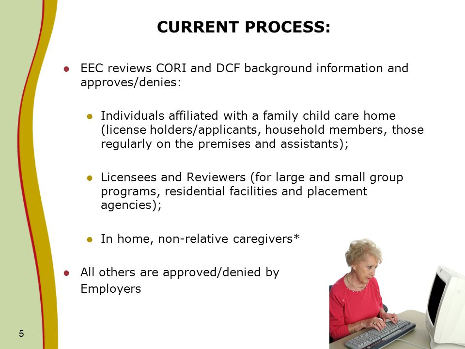 CURRENT PROCESS: EEC reviews CORI and DCF background information and approves/denies: