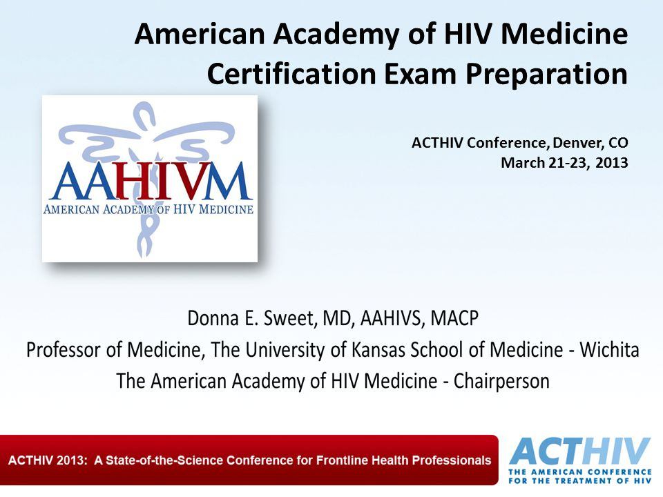 American Academy of HIV Medicine Certification Exam Preparation ACTHIV Conference, Denver, CO March 21-23, 2013