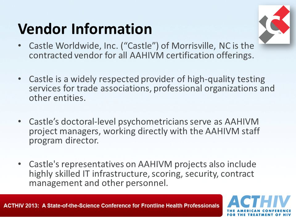 Vendor Information Castle Worldwide, Inc. ( Castle ) of Morrisville, NC is the contracted vendor for all AAHIVM certification offerings.