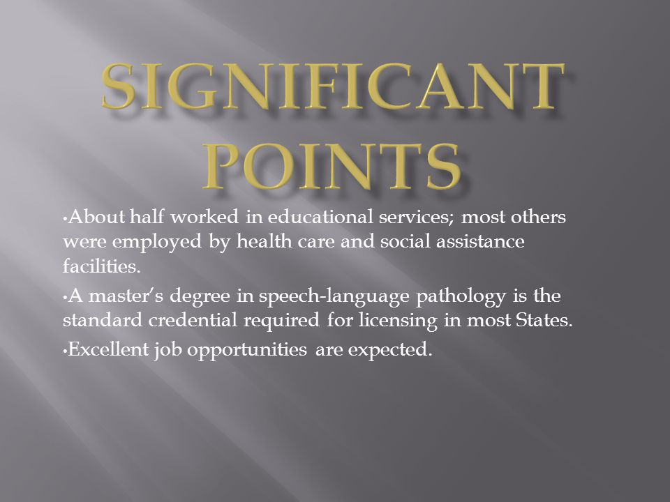 Significant Points About half worked in educational services; most others were employed by health care and social assistance facilities.