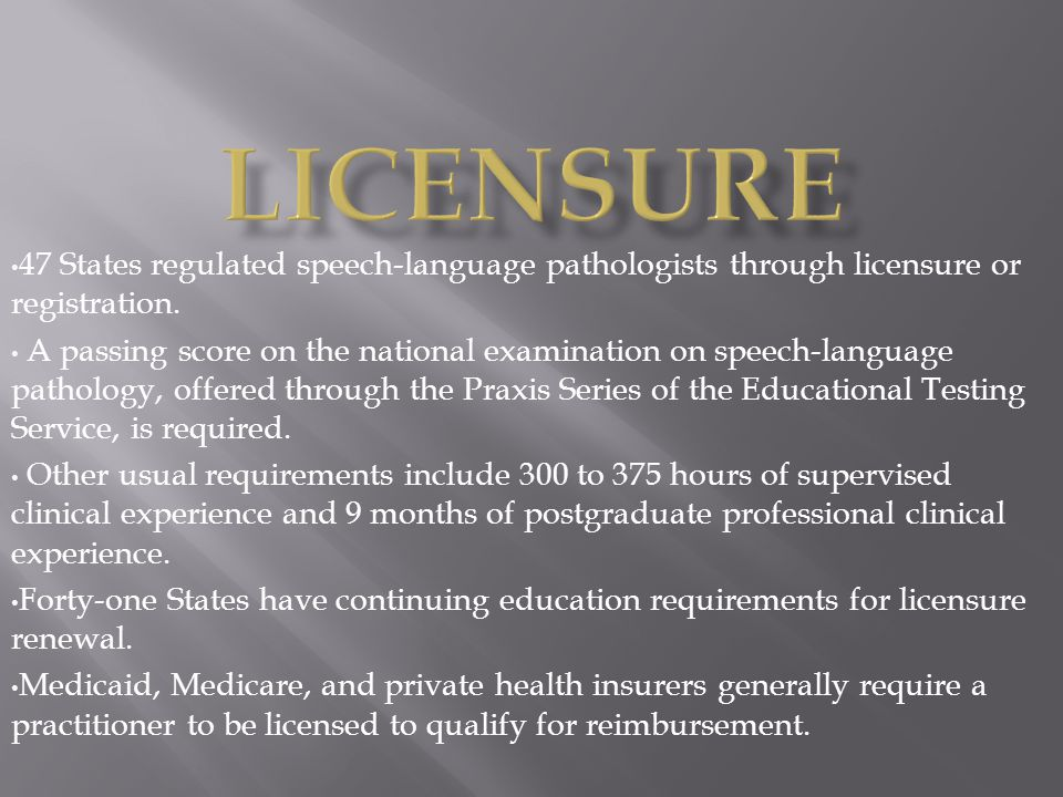 Licensure 47 States regulated speech-language pathologists through licensure or registration.