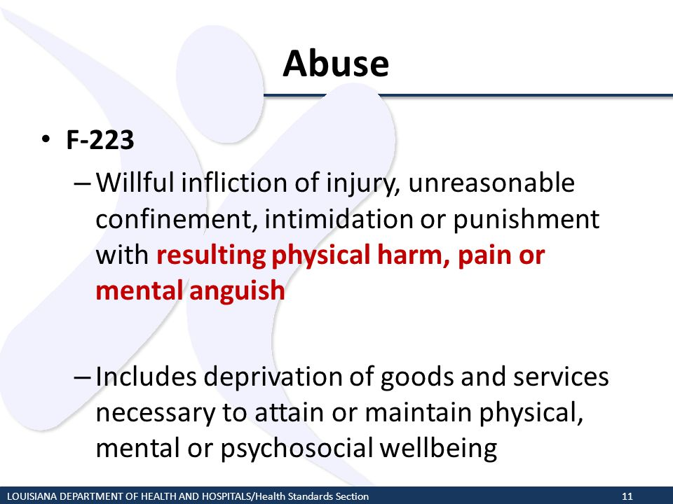 Abuse F-223. Willful infliction of injury, unreasonable confinement, intimidation or punishment with resulting physical harm, pain or mental anguish.