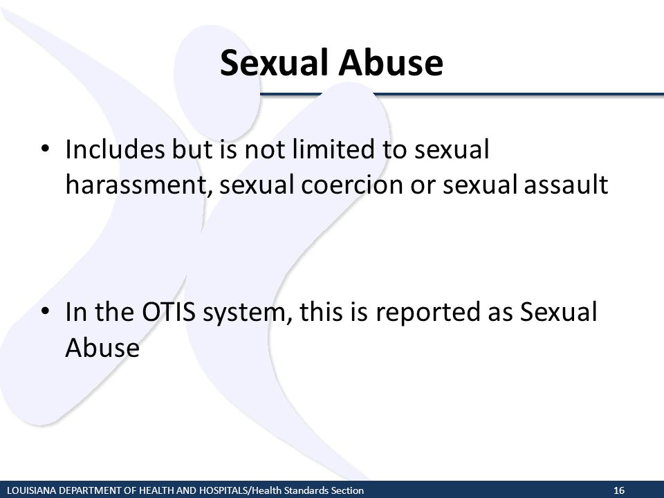 Sexual Abuse Includes but is not limited to sexual harassment, sexual coercion or sexual assault.