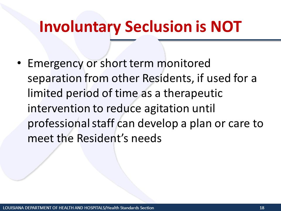 Involuntary Seclusion is NOT