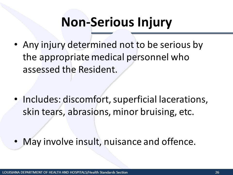 Non-Serious Injury Any injury determined not to be serious by the appropriate medical personnel who assessed the Resident.