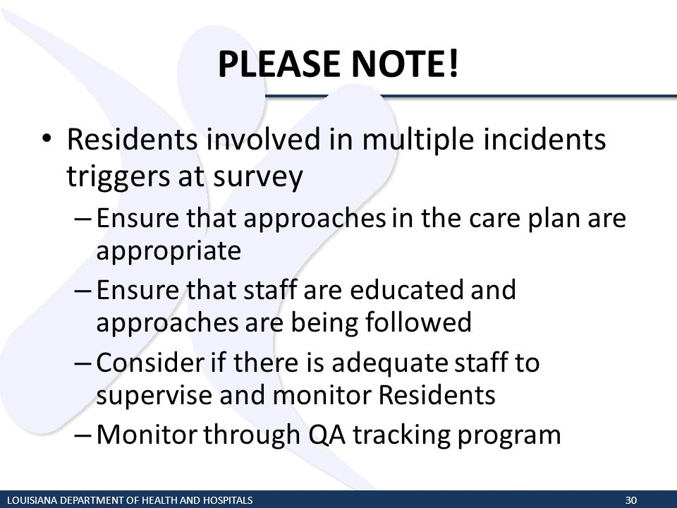 PLEASE NOTE! Residents involved in multiple incidents triggers at survey. Ensure that approaches in the care plan are appropriate.