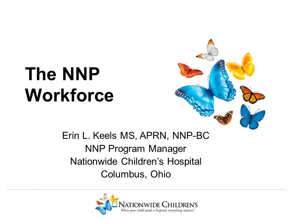 The NNP Workforce Erin L. Keels MS, APRN, NNP-BC NNP Program Manager