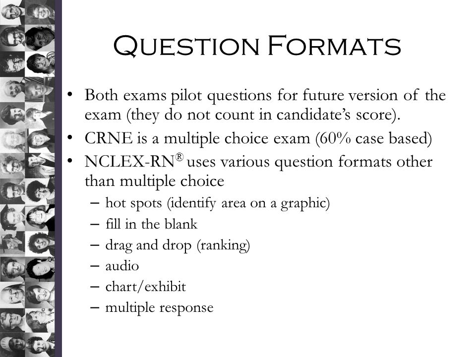 Question Formats Both exams pilot questions for future version of the exam (they do not count in candidate's score).