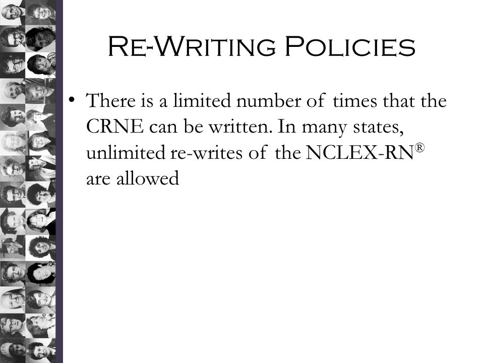 Re-Writing Policies There is a limited number of times that the CRNE can be written. In many states, unlimited re-writes of the NCLEX-RN® are allowed.