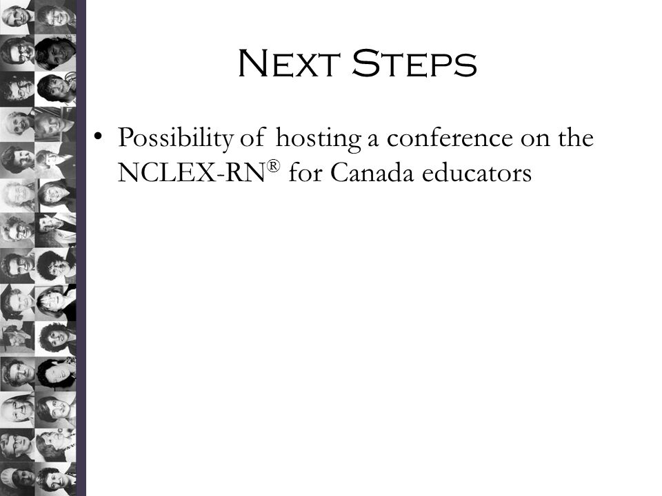 Next Steps Possibility of hosting a conference on the NCLEX-RN® for Canada educators