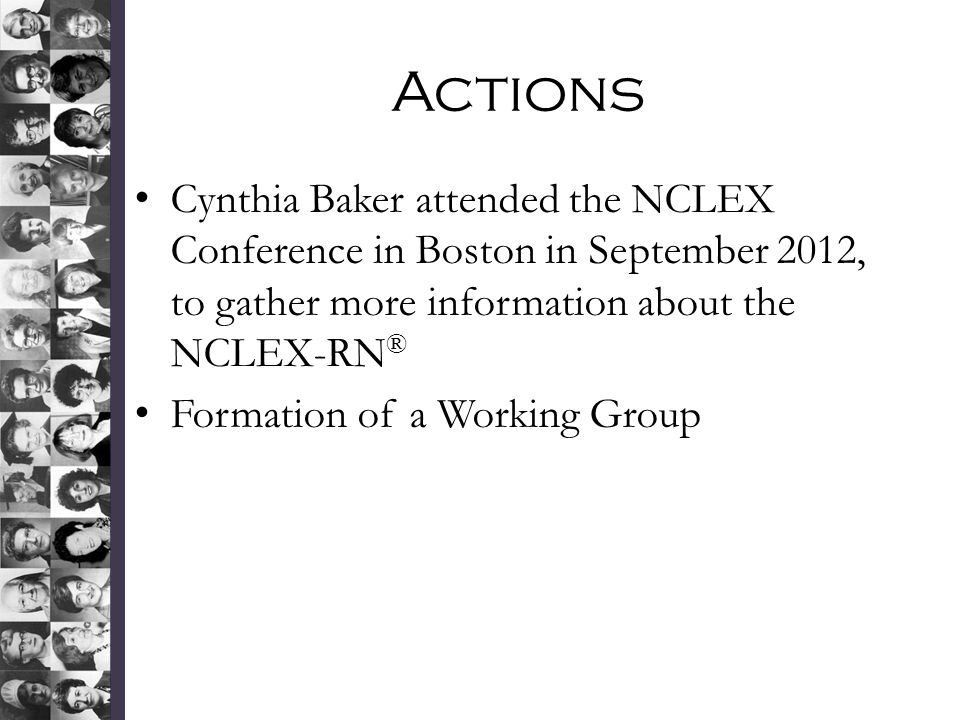 Actions Cynthia Baker attended the NCLEX Conference in Boston in September 2012, to gather more information about the NCLEX-RN®