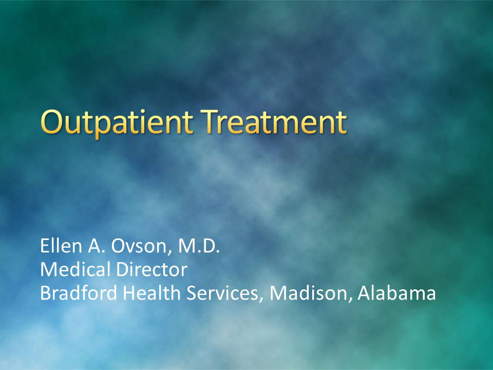 Outpatient Treatment Ellen A. Ovson, M.D. Medical Director