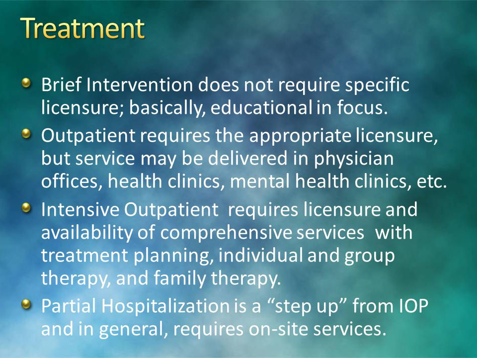 Treatment Brief Intervention does not require specific licensure; basically, educational in focus.