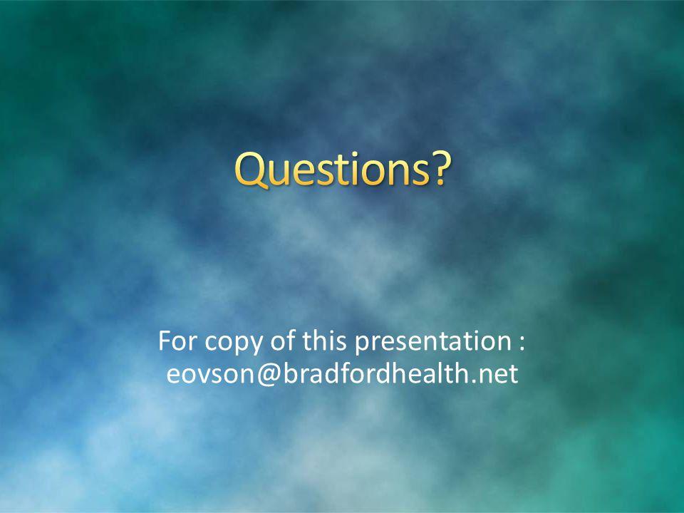For copy of this presentation : eovson@bradfordhealth.net