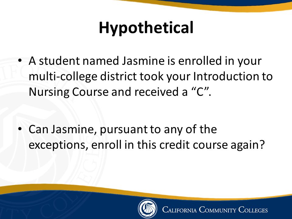 Hypothetical A student named Jasmine is enrolled in your multi-college district took your Introduction to Nursing Course and received a C .