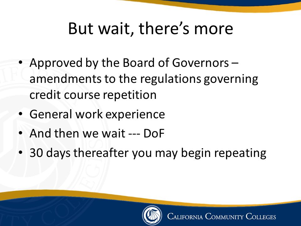 But wait, there's more Approved by the Board of Governors – amendments to the regulations governing credit course repetition.