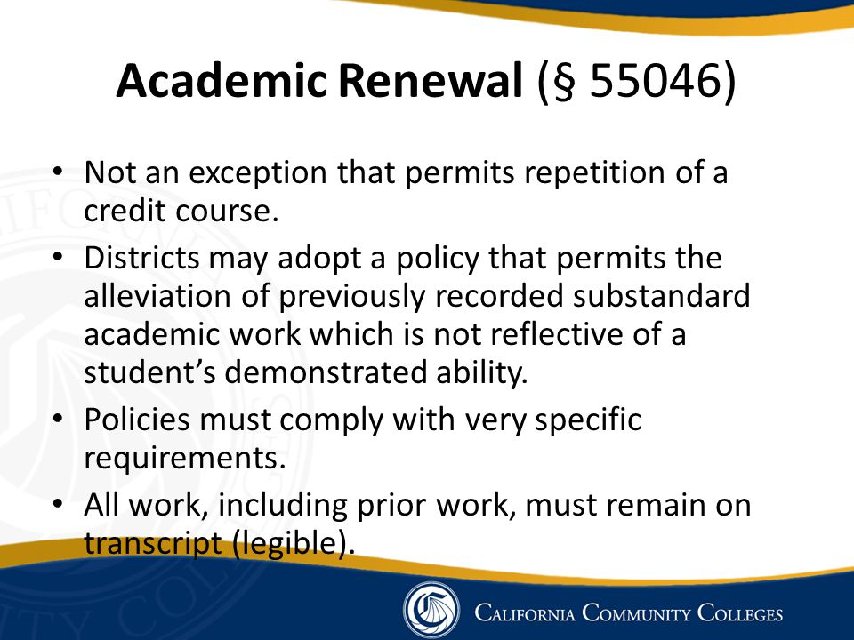 Academic Renewal (§ 55046) Not an exception that permits repetition of a credit course.