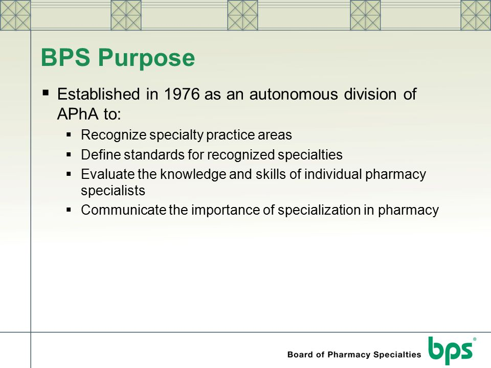 BPS Purpose Established in 1976 as an autonomous division of APhA to: