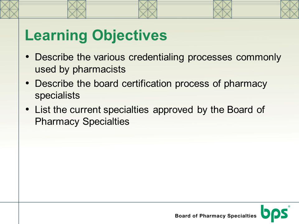 Learning Objectives Describe the various credentialing processes commonly used by pharmacists.