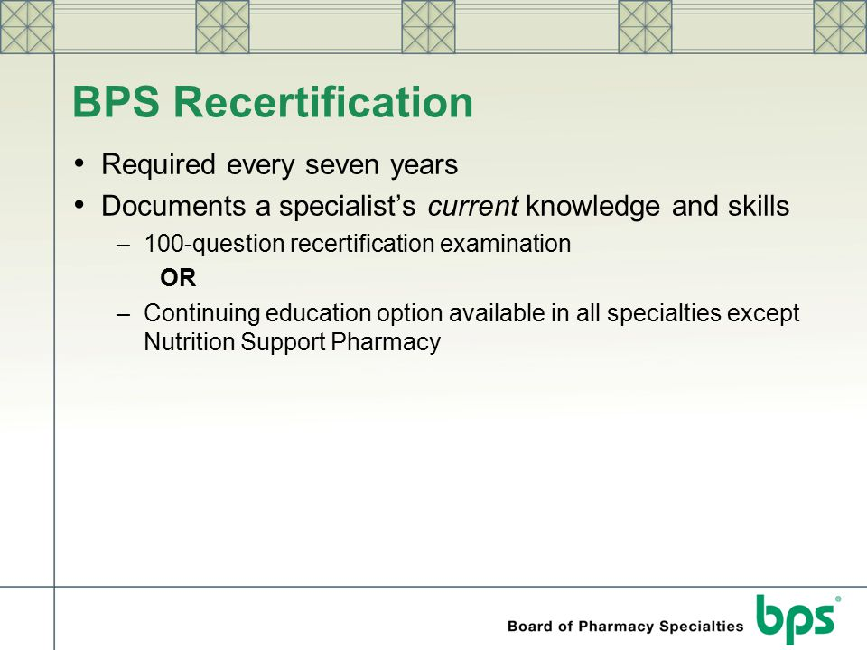 BPS Recertification Required every seven years