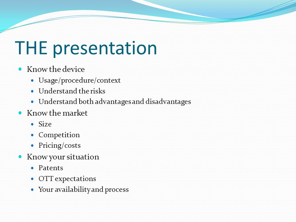 THE presentation Know the device Know the market Know your situation