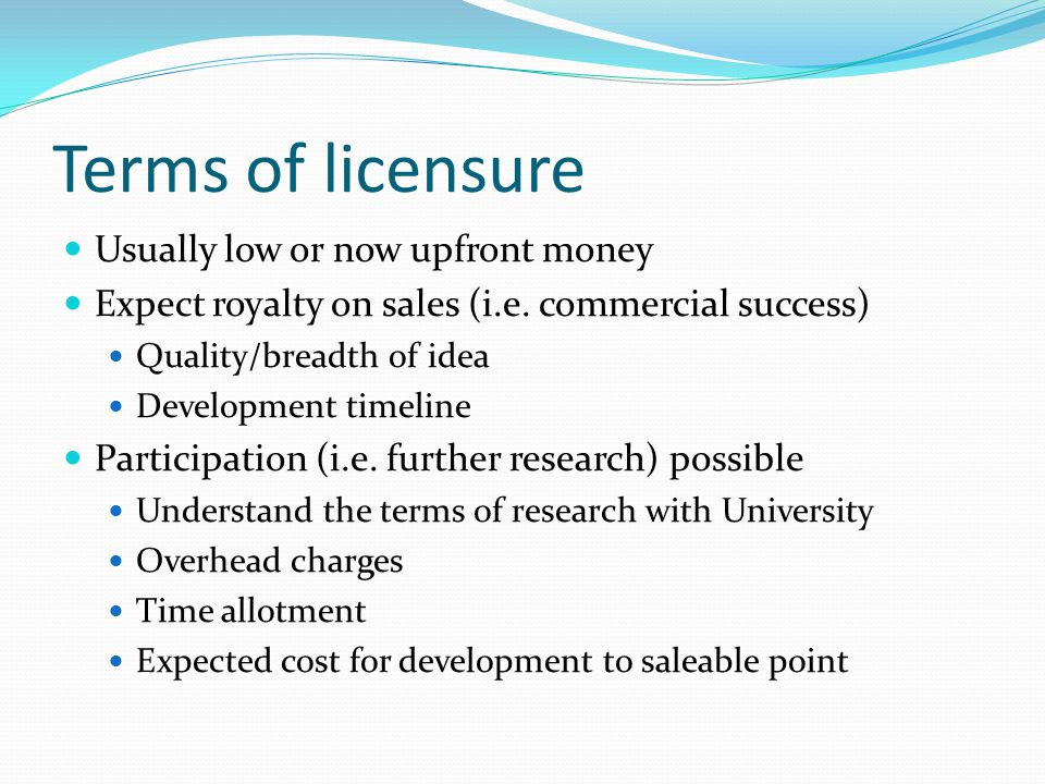 Terms of licensure Usually low or now upfront money