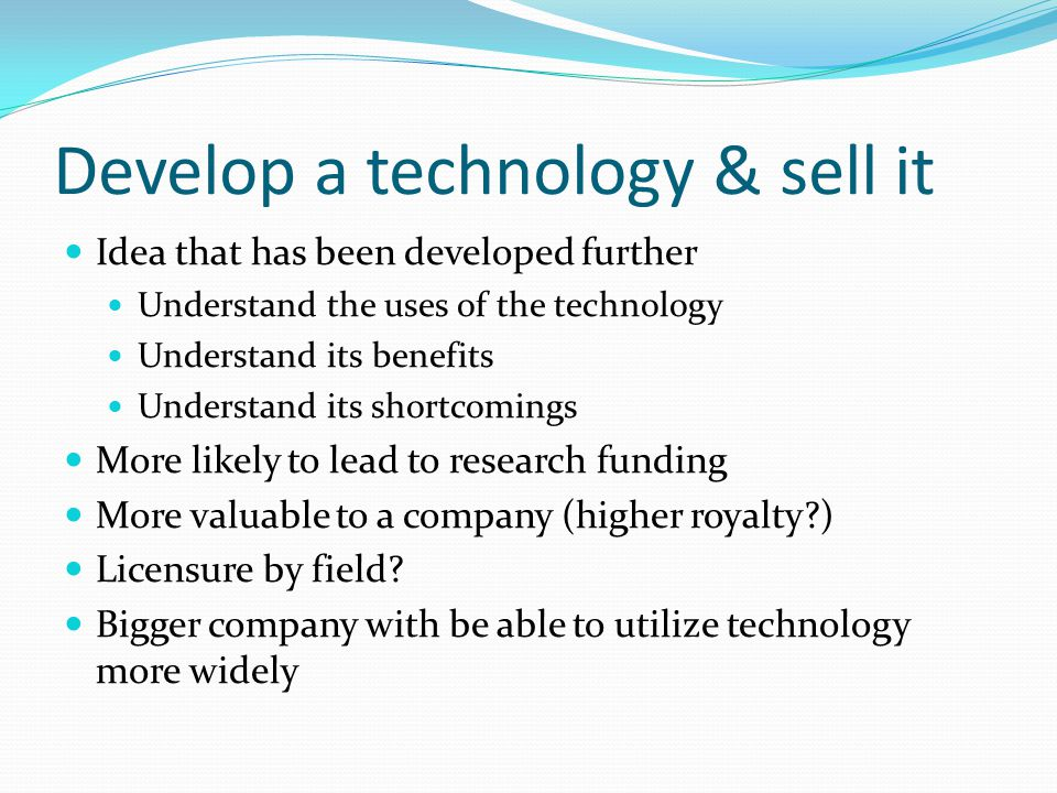 Develop a technology & sell it