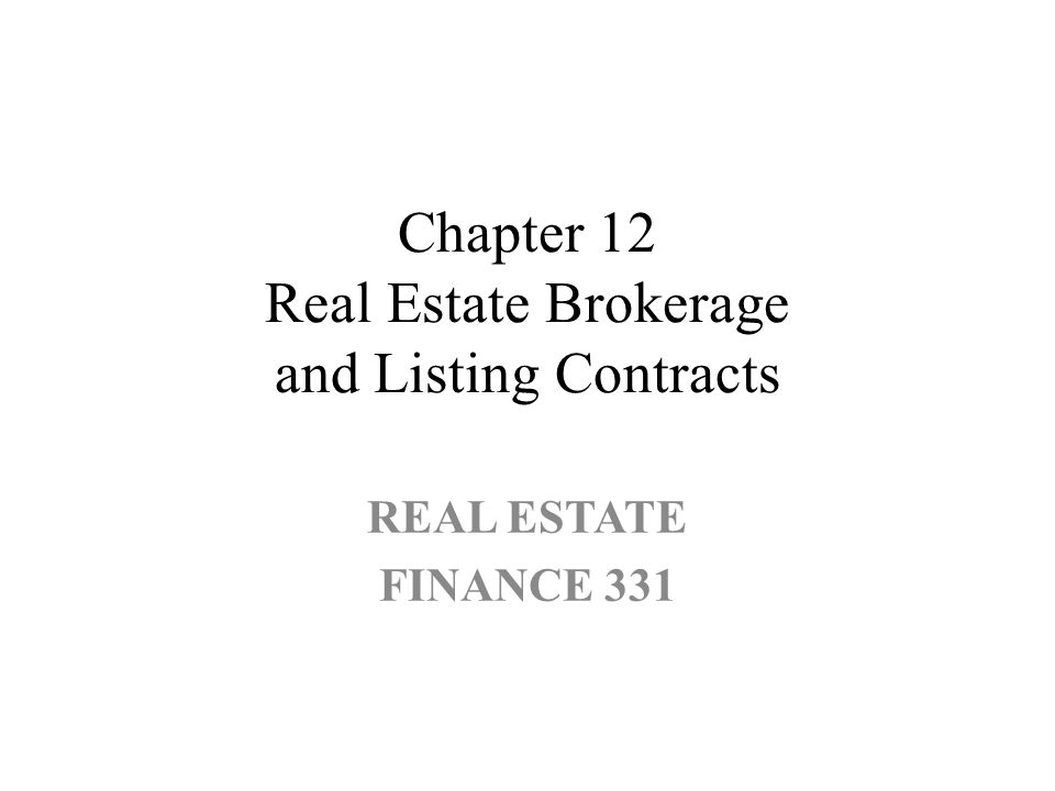 Chapter 12 Real Estate Brokerage and Listing Contracts