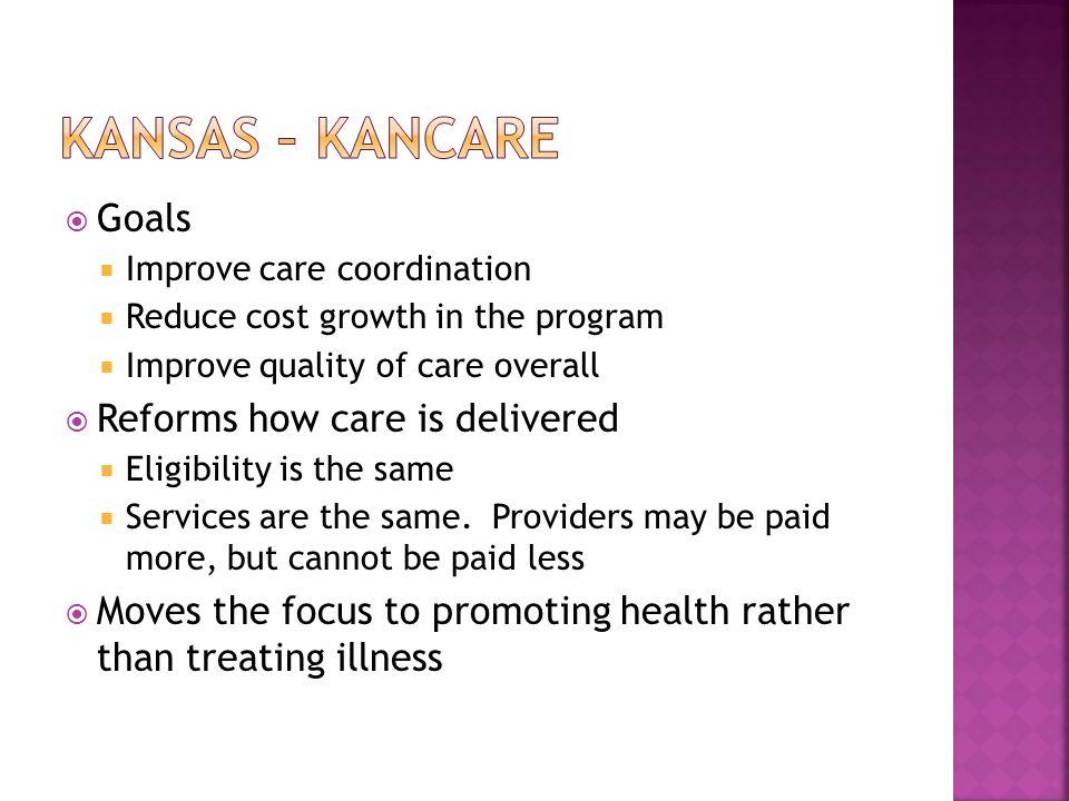 Kansas – Kancare Goals Reforms how care is delivered