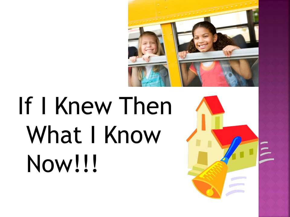If I Knew Then What I Know Now!!!