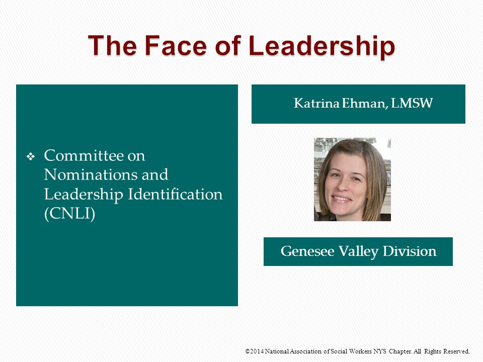 The Face of Leadership Committee on Nominations and Leadership Identification (CNLI) Katrina Ehman, LMSW.