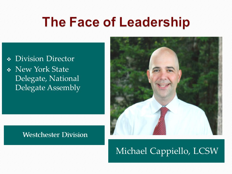 The Face of Leadership Michael Cappiello, LCSW Division Director