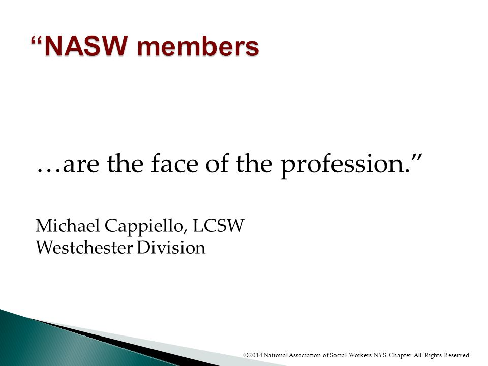 NASW members …are the face of the profession.