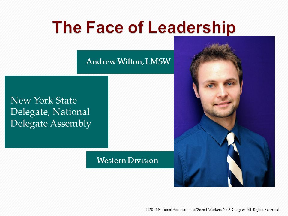 The Face of Leadership Andrew Wilton, LMSW. New York State Delegate, National Delegate Assembly.