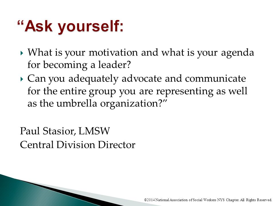 Ask yourself: What is your motivation and what is your agenda for becoming a leader
